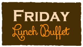 Friday Lunch Buffet